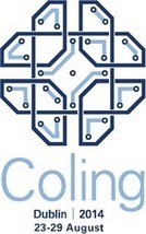 Coling 2014 - 25th International Conference on Computational Linguistics | Social Foraging | Scoop.it