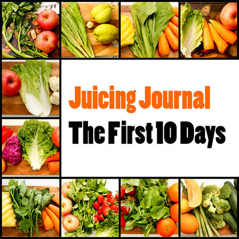 Juicing Journal – The First 10 Days | Healthy Recipes and Tips for Healthy Living | Scoop.it