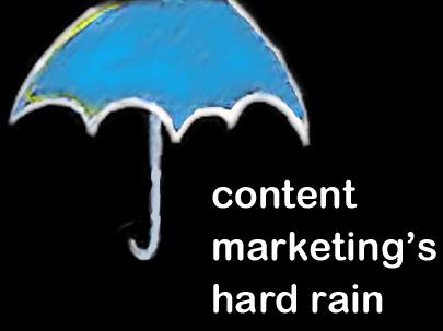 Content's Marketing's Hard Rain A-Gonna Fall & Here's Your Umbrella   Marketing Revolution   Scoop.it