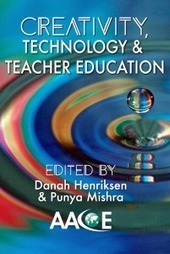 Hot of the press: eBook on Creativity, Technology & Teacher Education | Punya Mishra's Web | Educando en la SIC | Scoop.it