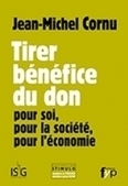 Jean-Michel Cornu - Tirer bénéfice du don pour soi, pour la société, pour l'économie | Educommunication | Scoop.it