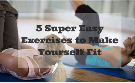 5 Super Easy Exercises to Make Yourself Fit | Bodybuilding & Fitness | Scoop.it