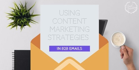 Using Content Marketing Strategies In B2B Emails - Visual Contenting   Marketing Automation   Scoop.it