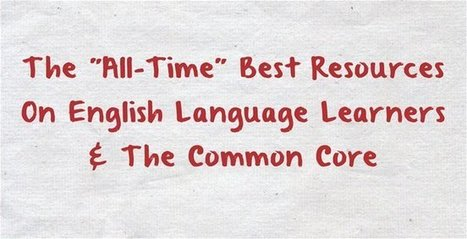 """The """"All-Time"""" Best Resources On English Language Learners & The Common Core 