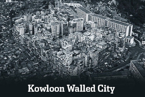 CH13: Kowloon Walled City | GHS Urban Geography | Scoop.it