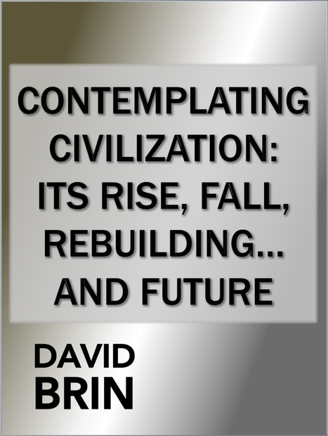 Contemplating Civilization: its rise, fall, rebuilding... and future | Enlightenment Civilization: Looking Forward not Back | Scoop.it