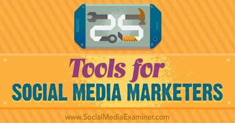 25 Tools for Social Media Marketers : Social Media Examiner   Digital and Media Literacy   Scoop.it