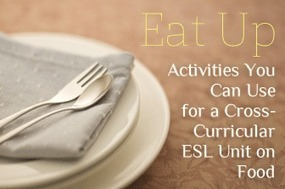 Eat Up: Activities You Can Use for a Cross-Curricular ESL Unit on Food | ESOL, TESOL, TESL, ESL | Scoop.it