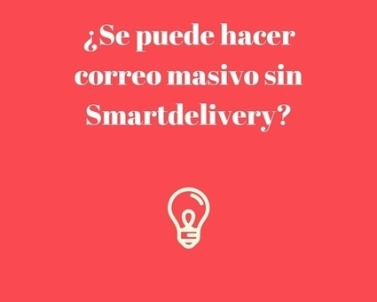 ¿Se puede hacer correo masivo sin Smartdelivery? | Email marketing | Scoop.it