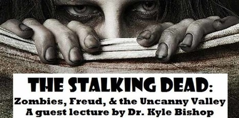 Humanities Institute » The Stalking Dead: Zombies, Freud, and the Uncanny Valley | Shrink and Geek | Scoop.it