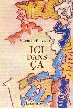 [Chronique] Mathieu Brosseau, Ici dans ça, par Mathieu Gosztola [Dossier Brosseau 3/3] | Poezibao | Scoop.it