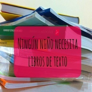 Ningún niño necesita libros de texto - 2 profes en apuros | Nati Pérez Sanz | Scoop.it
