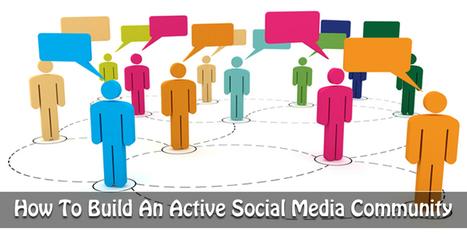 14 Ways To Build An Active Social Media Community   building community through social media   Scoop.it