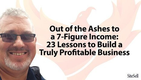 Out of the Ashes to a 7-Figure Income: 23 Lessons to Build a Truly Profitable Business | The Content Marketing Hat | Scoop.it