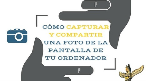 Cómo capturar y compartir rápidamente una foto de la pantalla de tu ordenador | Tools for learning | Scoop.it