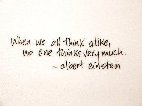 When we all think alike, no one thinks very much - Albert Einstein. | Quote for Thought | Scoop.it