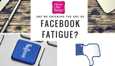Are we Entering the Age of Facebook Fatigue? | Technology in Business Today | Scoop.it