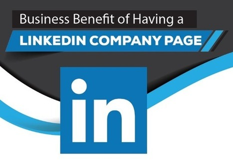 The Business Benefits of a LinkedIn Company Page [Infographic] | LinkedIn for business and Social Selling | Scoop.it