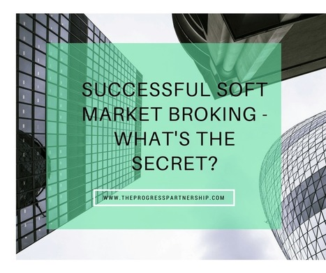 Successful soft market broking – what's the secret? | A View on Leadership | Scoop.it