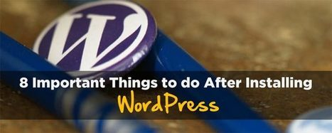8 Important Things to do After Installing WordPress | Blogging Wizard | Blogging Tips | Scoop.it