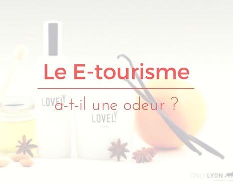 Le E-tourisme a-t-il une odeur? | Etourisme.info | L'office de tourisme du futur | Scoop.it