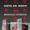 Castel del Monte. Manuale storico di sopravvivenza