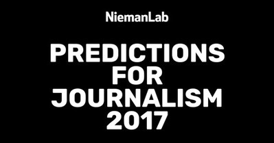 Nieman Lab's Predictions for Journalism 2017 | MarTech : Маркетинговые технологии | Scoop.it