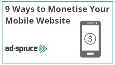 9 Different Ways to Monetise Your Mobile Website | AdSpruce | Online Business Help | Scoop.it