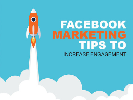 5 Facebook Marketing Tips That Will Increase Engagement | Web information Specialist | Scoop.it