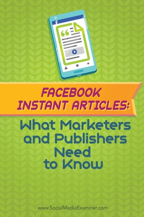 Facebook Instant Articles: What Marketers and Publishers Need to Know : Social Media Examiner | SEO Tips, Advice, Help | Scoop.it