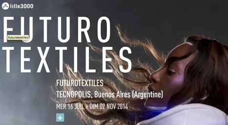FUTUROTEXTILES #3 - untill 02 NOV 2014 @ TECNOPOLIS, Buenos Aires / Lille3000 | Digital #MediaArt(s) Numérique(s) | Scoop.it