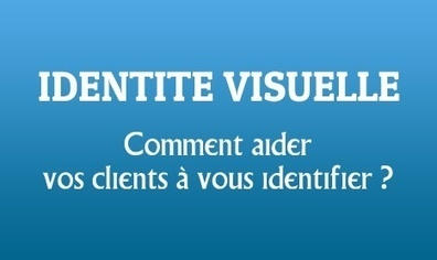 Comment aider vos clients à vous identifier ? | Be Marketing 3.0 | Scoop.it