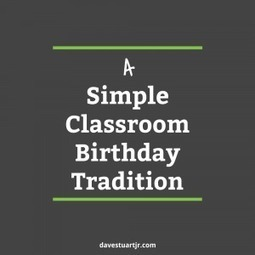 A Simple Classroom Birthday Tradition - Dave Stuart Jr. | We Teach Social Studies | Scoop.it
