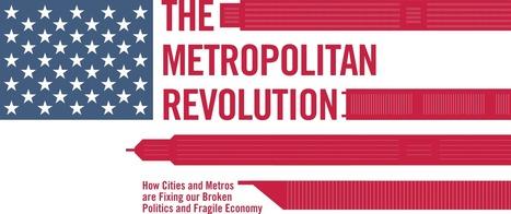 The Metropolitan Revolution | Ville numérique - Mobilités | Scoop.it