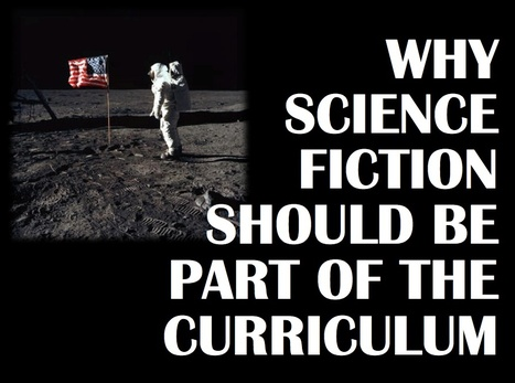 Dress rehearsal for the future. Why science fiction should be part of the curriculum | Teaching Science Fiction | Scoop.it
