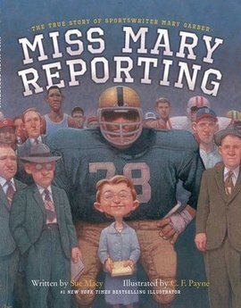bjneary (Oreland, PA)'s review of Miss Mary Reporting: The True Story of Sportswriter Mary Garber | Young Adult Novels | Scoop.it