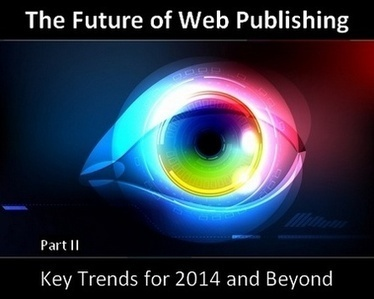 Future Of Web Publishing And Journalism Online: Key Trends For 2014 And Beyond - Part II | Web Publishing Tools | Scoop.it