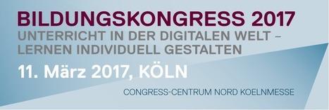 Bildungskongress 2017 Köln 11.03.2017 | Medienbildung | Scoop.it