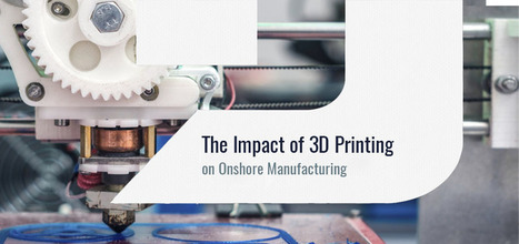 The Impact of 3D Printing on Onshore Manufacturing  | 3D Printing and Fabbing | Scoop.it