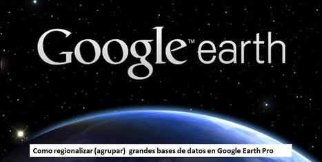 Geoinformación: Regionalizar (agrupar) grandes bases de datos en Google Earth Pro | #GoogleEarth | Scoop.it