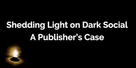 Shedding Light on Dark Social: a Publisher's Case - GetSocial.io   Social Media Bits & Bobs   Scoop.it