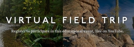 Awesome Free Science & Geography Virtual Field Trip – From the Rainforest to the Desert! April 8th — Emerging Education Technologies | Curriculum resource reviews | Scoop.it