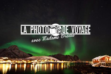 La photo de voyage en vidéo, épisode 2 : les aurores boréales | Voyages en terres polaires | Scoop.it