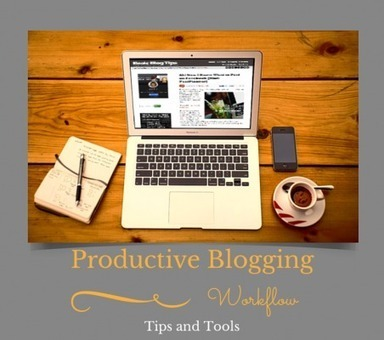 Tips and Tools for a Productive Blogging Workflow | Writing for Social Media | Scoop.it