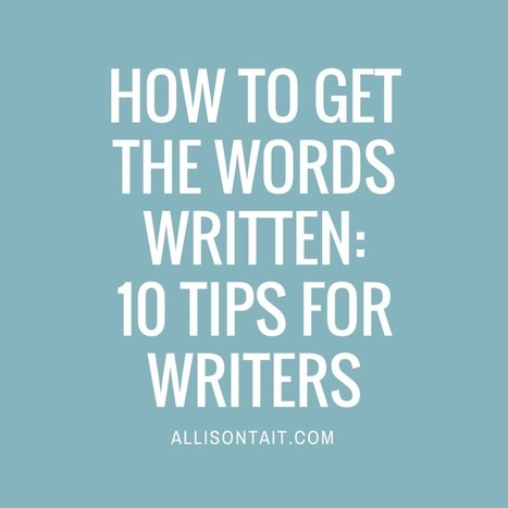How to get the words written: 10 tips for writers | Modern Marketing Revolution | Scoop.it