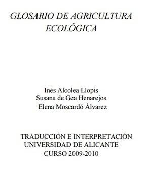 (ES) (PDF) – GLOSARIO DE AGRICULTURA ECOLÓGICA | Inés Alcolea Llopis, Susana de Gea Henarejos, Elena Moscardó Álvarez | Permacultura y autosuficiencia | ecoagro | Scoop.it