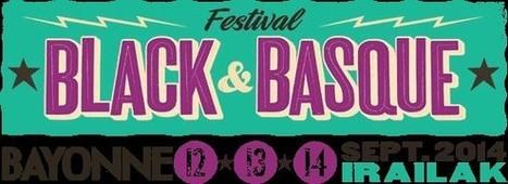 Black & Basque 2014, c'est MAINTENANT ! | Revue de presse et média du Festival Black & Basque 2014-2013-2012-2011 | Scoop.it