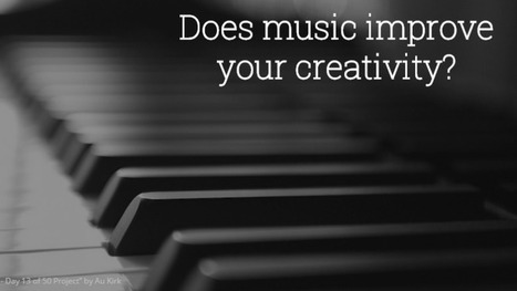 How does music improve your creative powers? | Creativity & Innovation | Scoop.it