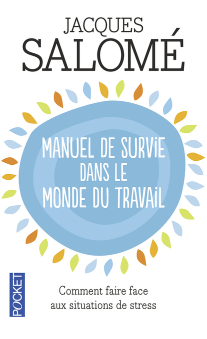 Manuel de survie dans le monde du travail – Comment faire face aux situations de stress de Jacques Salomé   bon bien zen   Scoop.it