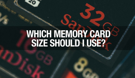 Which Size Memory Card Should I Use? | Photography Today | Scoop.it